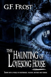 The Haunting of Lovesong House ebook by G.F. Frost