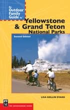An Outdoor Family Guide to Yellowstone and the Tetons National Parks ebook by Lisa Gollin-Evans