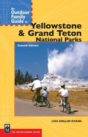 An Outdoor Family Guide to Yellowstone and the Tetons National Parks, 2nd Edition ebook by Lisa Gollin-Evans