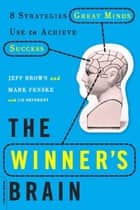 The Winner's Brain - 8 Strategies Great Minds Use to Achieve Success ebook by Jeff Brown, Mark Fenske, Liz Neporent