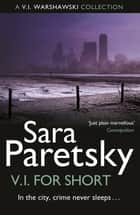 V.I. for Short - A Collection of V.I. Warshawski Stories ebook by Sara Paretsky