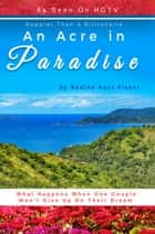 Happier Than A Billionaire: An Acre in Paradise ebook by Nadine Hays Pisani