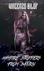 Vampire Strippers from Saturn ebook by Vincenzo Bilof