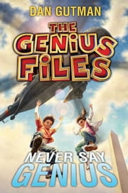 The Genius Files #2: Never Say Genius ebook by Dan Gutman