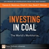 Investing in Coal - The World's Workhorse ebook by Elliott H. Gue,Yiannis G. Mostrous,David F. Dittman