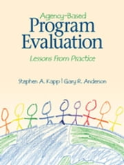 Agency-Based Program Evaluation - Lessons From Practice ebook by Professor Stephen A. Kapp,Dr. Gary R. (Richard) Anderson