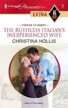 The Ruthless Italian's Inexperienced Wife ebook by Christina Hollis