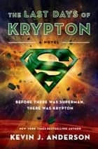 The Last Days of Krypton - A Novel ebook by Kevin J Anderson