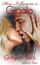 How I Became A Gigolo ebook by Grayson Beck