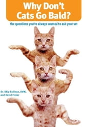 Why Don't Cats Go Bald?: The Questions You've Always Wanted to Ask Your Vet ebook by Sullivan, Skip