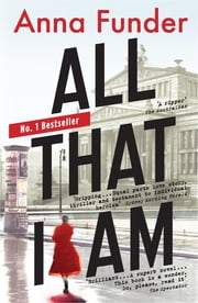 All That I Am ebook by Anna Funder