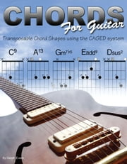 Chords for Guitar - Transposable Chord Shapes using the CAGED System ebook by Gareth Evans