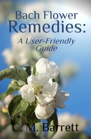 Bach Flower Remedies: A User-Friendly Guide ebook by C. M. Barrett