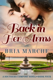 Back in Her Arms (Southern Comfort Book 4) - (Southern Comfort Series Book 4) A Romance Novel ebook by Bria Marche