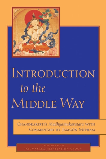 Introduction to the Middle Way - Chandrakirti's Madhyamakavatara with Commentary by Ju Mipham ebook by Chandrakirti