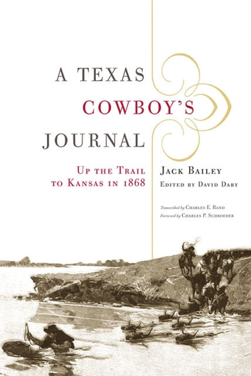A Texas Cowboy's Journal - Up the Trail to Kansas in 1868 ebook by Jack Bailey