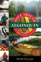 Once Around Algonquin - An epic canoe journey ebook by Kevin Callan