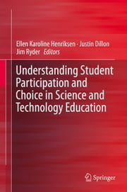 Understanding Student Participation and Choice in Science and Technology Education ebook by Ellen K. Henriksen,Justin Dillon,Jim Ryder