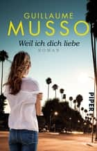 Weil ich dich liebe - Roman ebook by Guillaume Musso, Claudia Puls