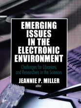 Emerging Issues in the Electronic Environment - Challenges for Librarians and Researchers in the Sciences ebook by Jeannie P Miller