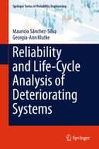 Reliability and Life-Cycle Analysis of Deteriorating Systems ebook by Mauricio Sánchez-Silva,Georgia-Ann Klutke