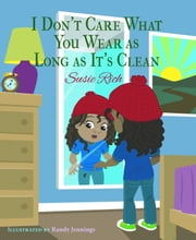 I Don't Care What You Wear as Long as It's Clean ebook by Susie Rich