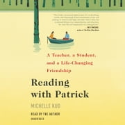 Reading with Patrick - A Teacher, a Student, and a Life-Changing Friendship audiobook by Michelle Kuo