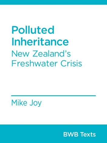 Polluted Inheritance - New Zealand's Freshwater Crisis ebook by Mike Joy