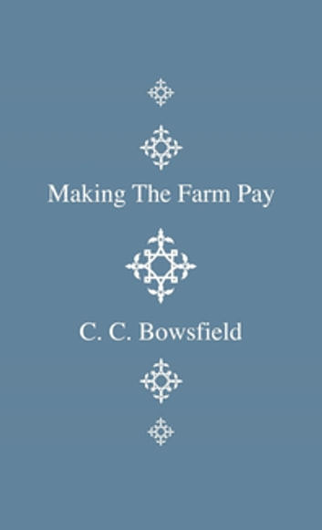 Making The Farm Pay ebook by C. C. Bowsfield