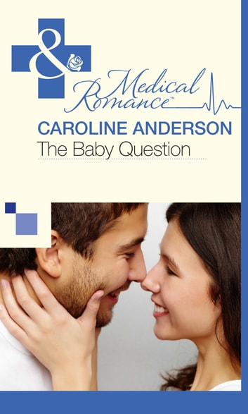 The Baby Question (Mills & Boon Cherish) (Maybe Baby, Book 1) ebook by Caroline Anderson