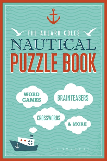 The Adlard Coles Nautical Puzzle Book - Word Games, Brainteasers, Crosswords & More ebook by Bloomsbury Publishing