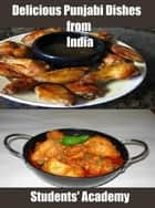 Delicious Punjabi Dishes from India ebook by Students' Academy