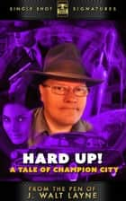 Hard Up! A Tale of Champion City ebook by J. Walt Layne