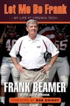 Let Me Be Frank ebook by Frank Beamer,Jeff Snook,Bob Knight