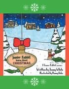 Junior Rabbit Learns About Christmas ebook by Jenny White, Danny Koko