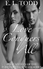 Love Conquers All (Forever and Always #16) ebook by E. L. Todd