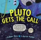 Pluto Gets the Call ebook by Adam Rex, Laurie Keller