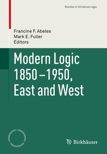 Modern Logic 1850-1950, East and West ebook by
