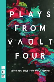 Plays from VAULT 4 (NHB Modern Plays) - Seven new plays from VAULT Festival ebook by Maud Dromgoole, Nabilah Said, Nathan Lucky Wood,...