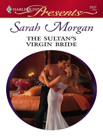 The Sultan's Virgin Bride - An Emotional and Sensual Romance eBook by Sarah Morgan