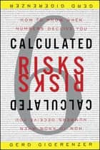 Calculated Risks - How to Know When Numbers Deceive You ebook by Gerd Gigerenzer