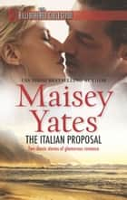 The Italian Proposal - An Anthology ebook by Maisey Yates