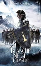 Blanche-Neige et le chasseur ebook by Lily Blake, Evan Daugherty, John Lee Hancock,...