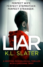 Liar - A gripping psychological thriller with a shocking twist ebook by K.L. Slater