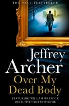 Over My Dead Body (William Warwick Novels) ebook by Jeffrey Archer