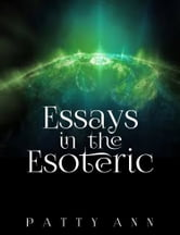 Essays in the Esoteric ebook by Patty Ann