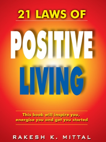21 Laws of Positive Living ebook by Rakesh K Mittal