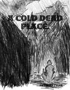 A Cold Dead Place ebook by Anthony Tyler
