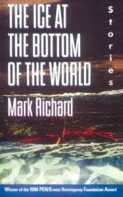The Ice at the Bottom of the World - Stories ebook by Mark Richard