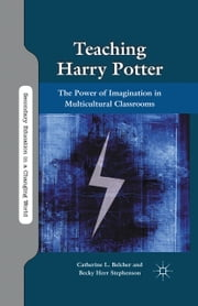 Teaching Harry Potter - The Power of Imagination in Multicultural Classrooms ebook by C. Belcher,B. Stephenson